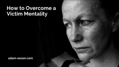 How to Overcome a Victim Mentality
