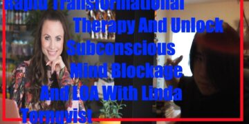 Linda Tornqvist  On Rapid Transformational Therapy And Unlock Subconscious Mind Blockage And LOA