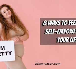 8 Ways to Feel More Self-Empowered in Your Life