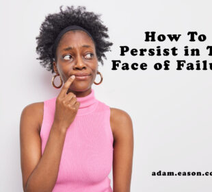 How To Persist in The Face of Failure?